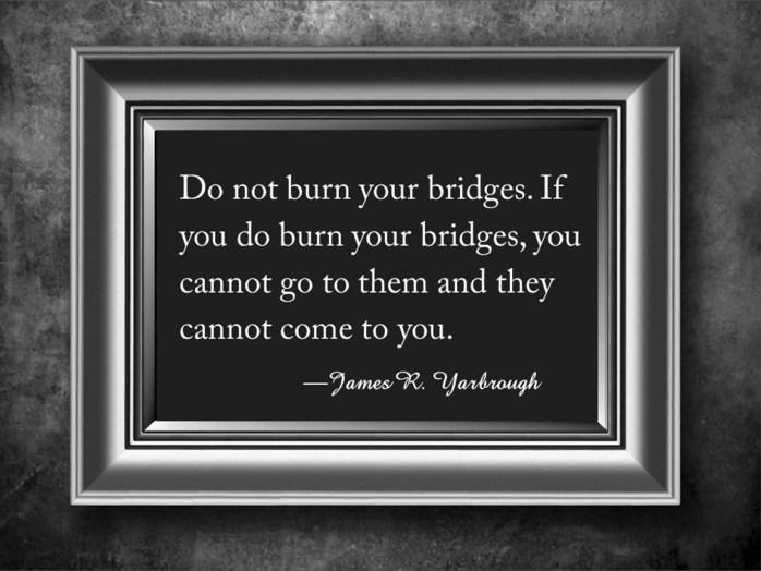 Do Not Burn Your Bridges 9-15-15