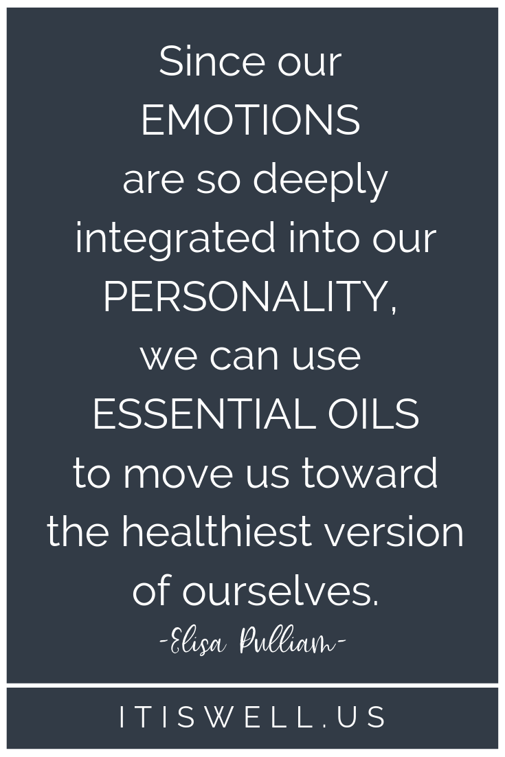 Since our emotional responses are so deeply integrated into our personality type, we can use oils to move us toward the healthiest version of ourselves. - Elisa Pulliam #ItIsWell #Enneagram #EssentialOils #EmotionalHealth