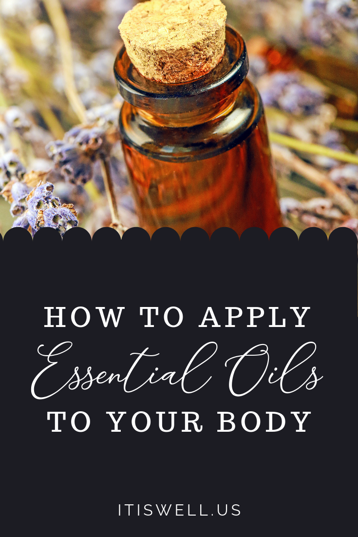 How to Apply Essential Oils to Your Body #EssentialOils #OilsApplication #ItIsWell