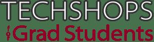TechShops for Grad Students Logo