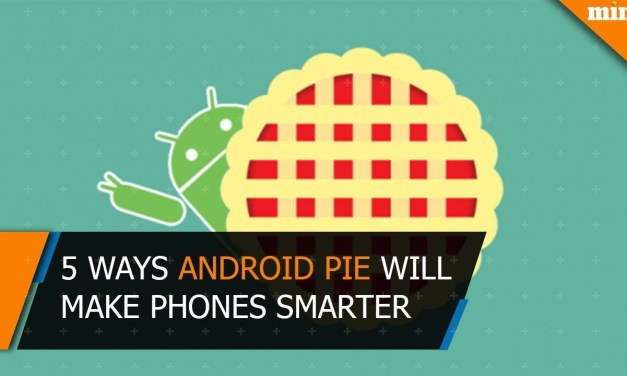 Android Pie: 5 ways Google is changing your mobile experience