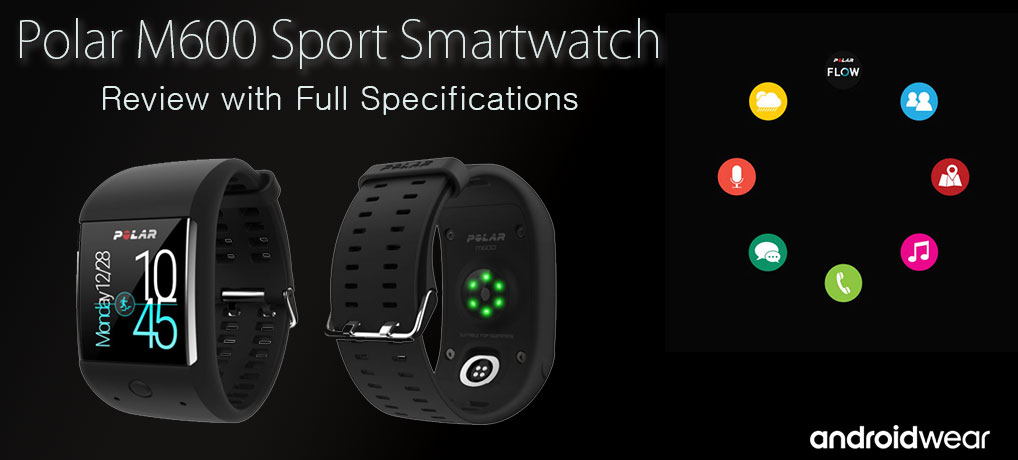 Polar M600 sport smartwatch – Hands-on Review with full Specifications