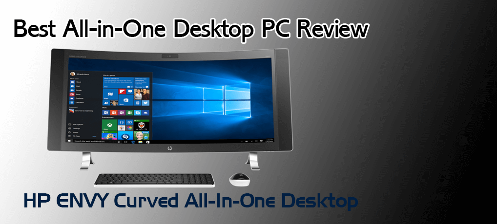 HP ENVY Curved All-In-One Desktop 34-a150 – Best Review