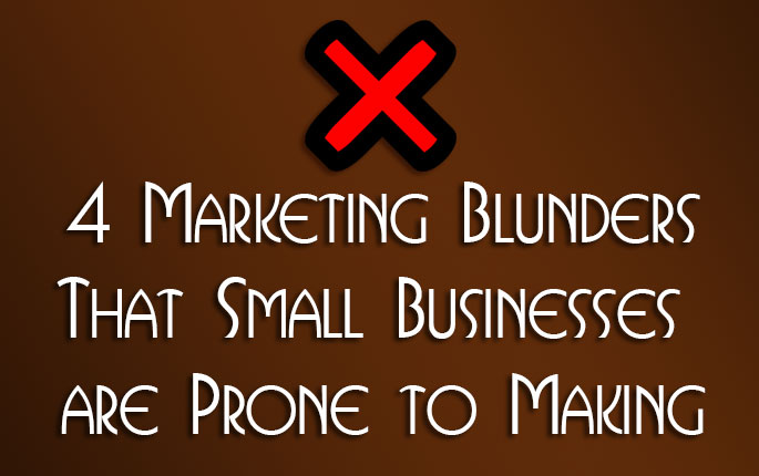 4 Marketing Blunders that Small Businesses are Prone to Making