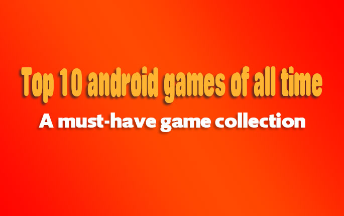 Top 10 android games of all time | A must-have game collection