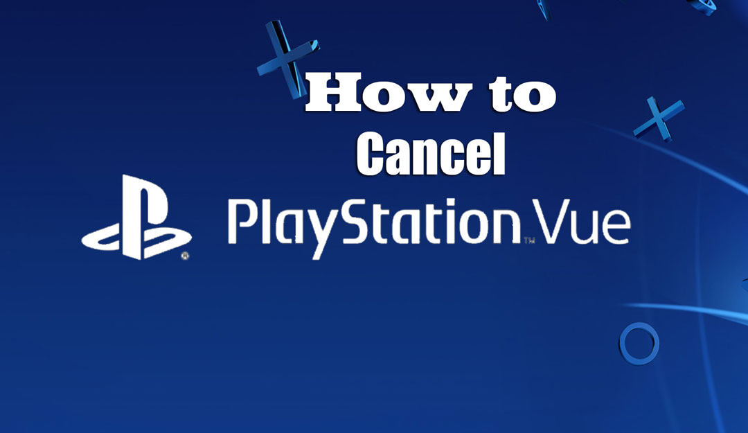 How to Cancel PlayStation Vue: Complete Step-by-Step Tutorial