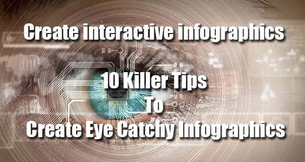 Create interactive infographics: 10 Killer Tips to Create Eye Catchy Infographics