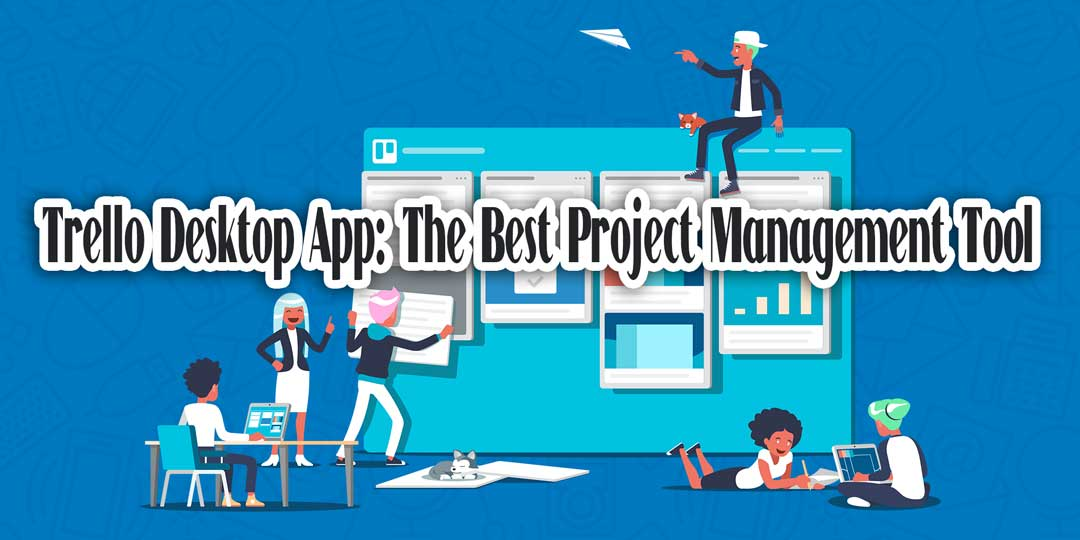 Trello Desktop App: The Best Project Management Tool