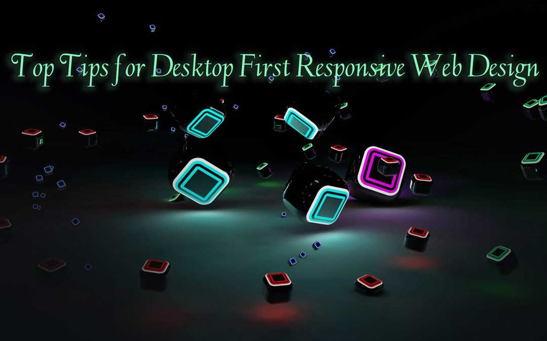 Top Tips for Desktop First Responsive Web Design