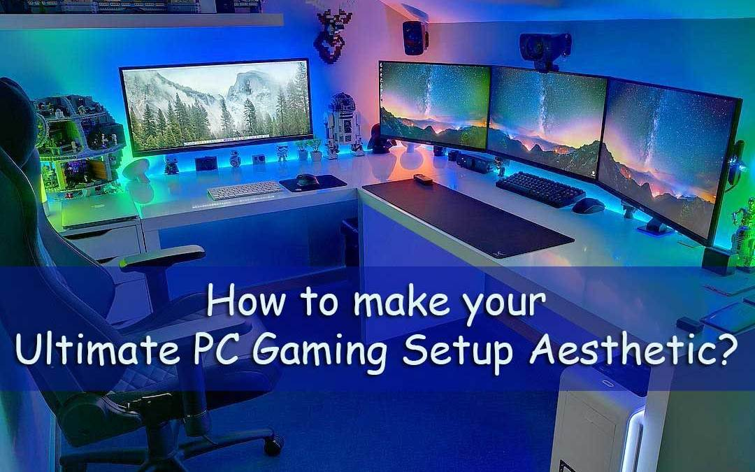 How to Make Your Ultimate PC Gaming Setup Aesthetic?