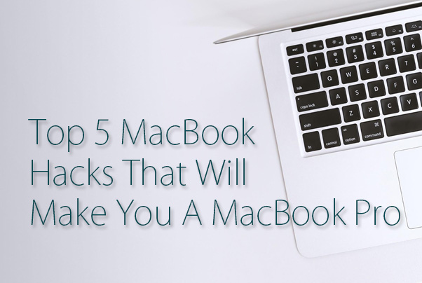 Top 5 MacBook Hacks That Will Make You A MacBook Pro