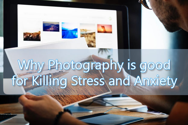 Why Photography is good for Killing Stress and Anxiety