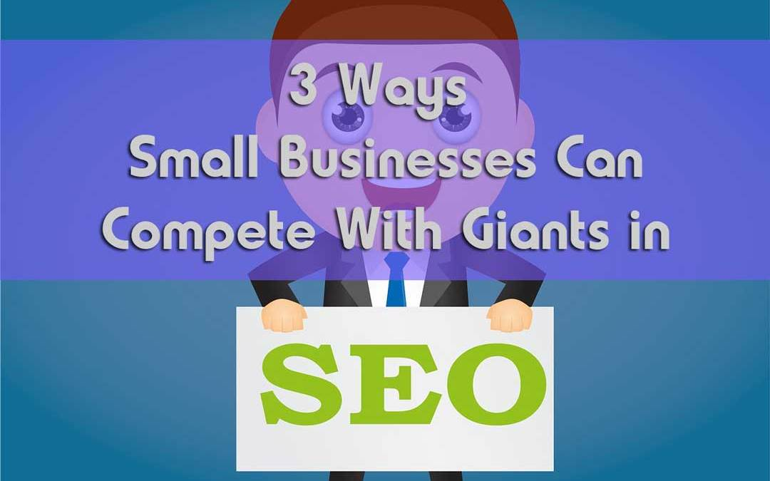 Small Business SEO: 3 Ways Small Businesses Can Compete With Giants in SEO