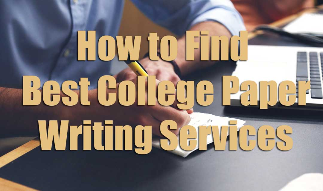How to Find Best College Paper Writing Service