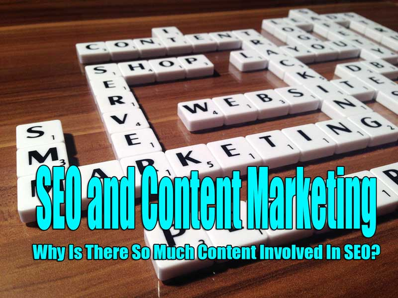SEO and Content Marketing: Why Is There So Much Content Involved In SEO?