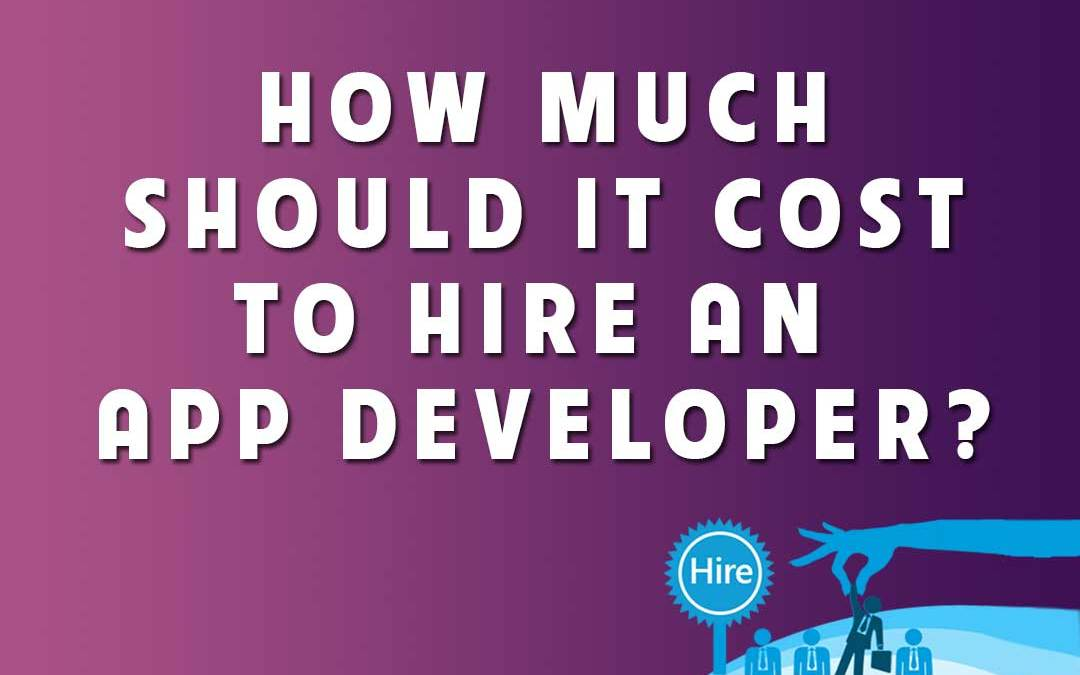 HOW MUCH SHOULD IT COST TO HIRE AN APP DEVELOPER?