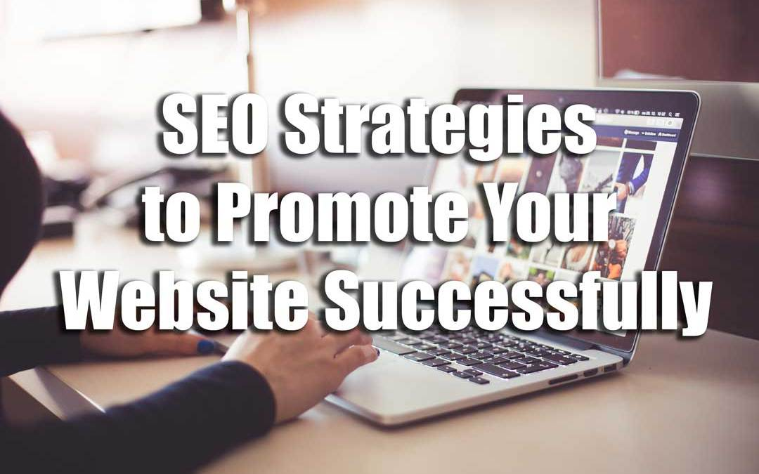 SEO Strategies to Promote Your Website Successfully