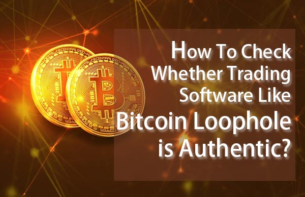 How to check Trading Software like Bitcoin Loophole authenticity?