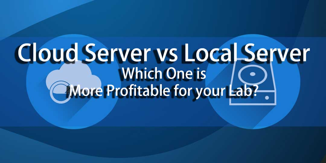 Cloud Server vs Local Server: Which One is More Profitable for your Lab?