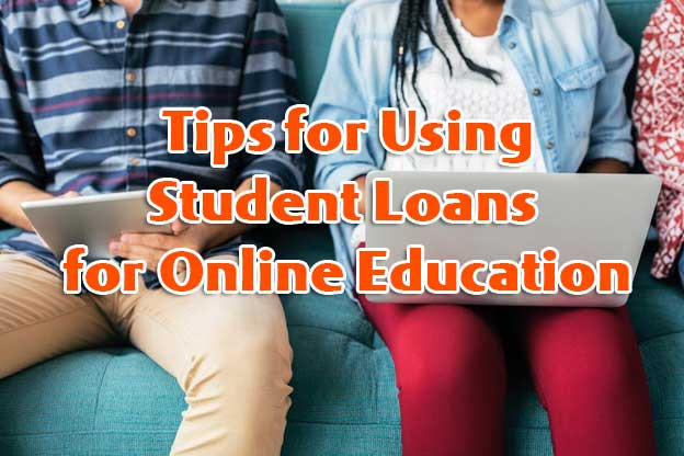 Best Tips for Using Student Loans for Online Education