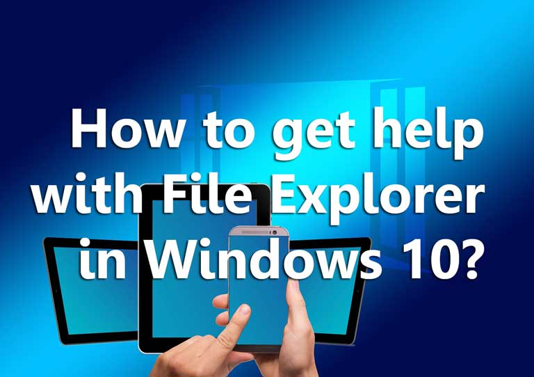 how to get help with file explorer in windows 10 solutions with some ways