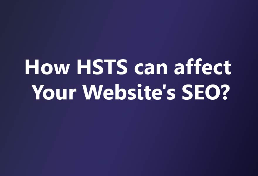 How HSTS can affect Websites SEO?