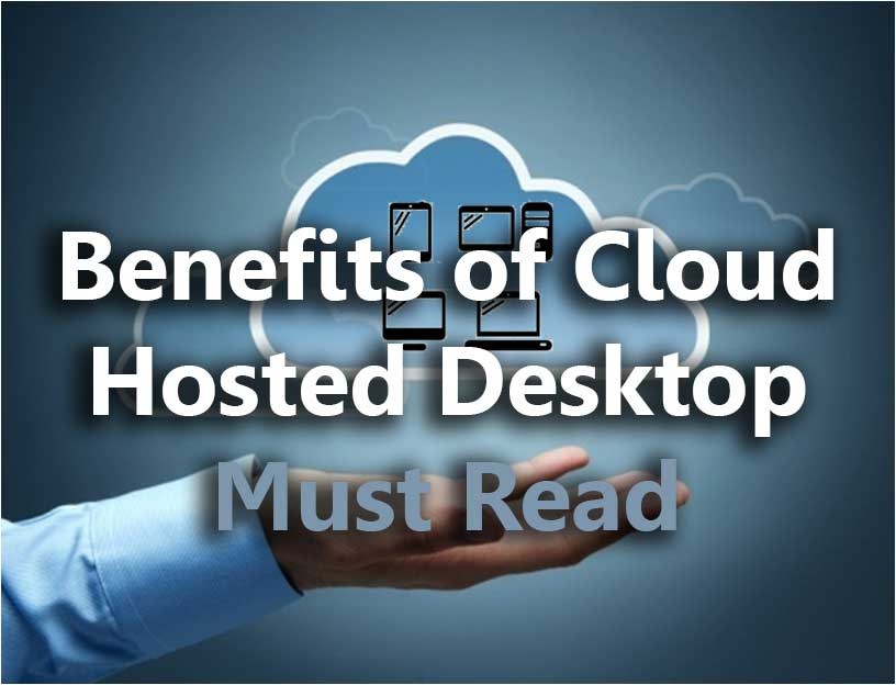 Benefits of Cloud Hosted Desktop – Must read