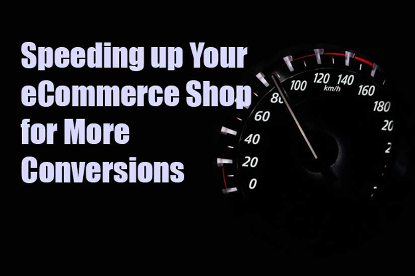 Speeding up eCommerce Shop / Site for More Conversions