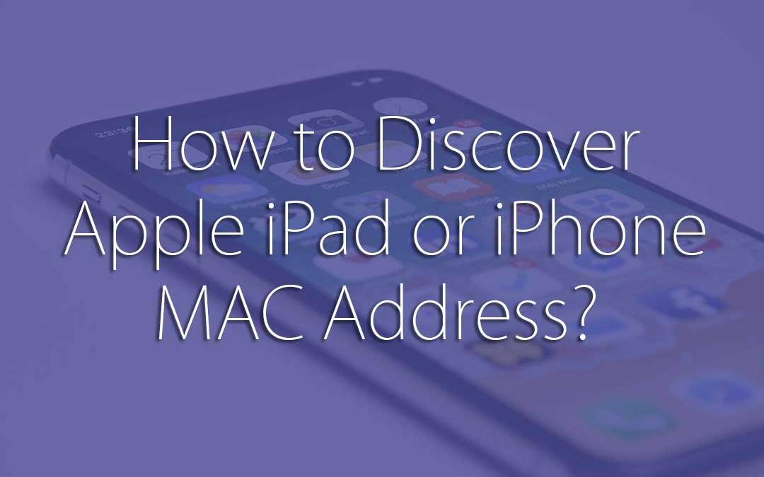 How to Discover Apple iPad or iPhone MAC Address?