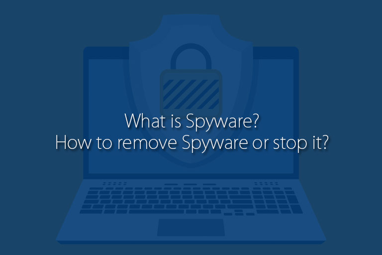 What is Spyware? How to remove Spyware or stop it?