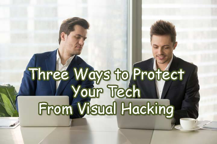 3 Ways to Protect Your Tech From Visual Hacking Right Now