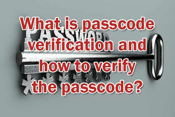 What is passcode verification and how to verify the passcode?