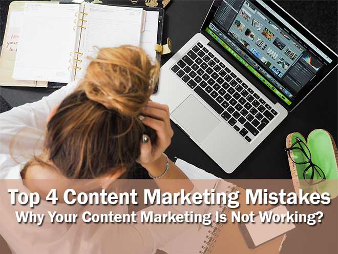 Top 4 Content Marketing Mistakes: Why Your Content Marketing Is Not Working?