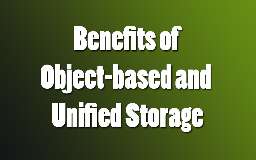 Benefits of Object-based and Unified Storage
