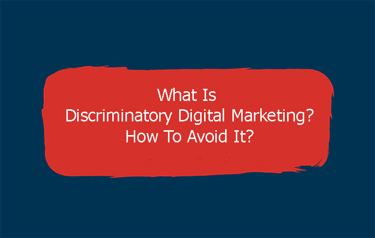 Discriminatory Digital Marketing – What Is It and How Do You Avoid It?