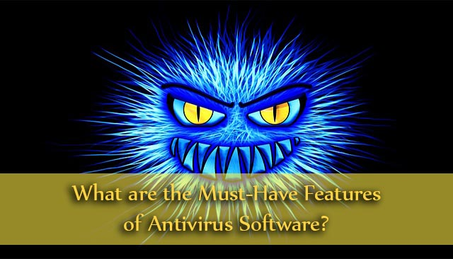 Here's What You Need the Essential Features of Antivirus Software