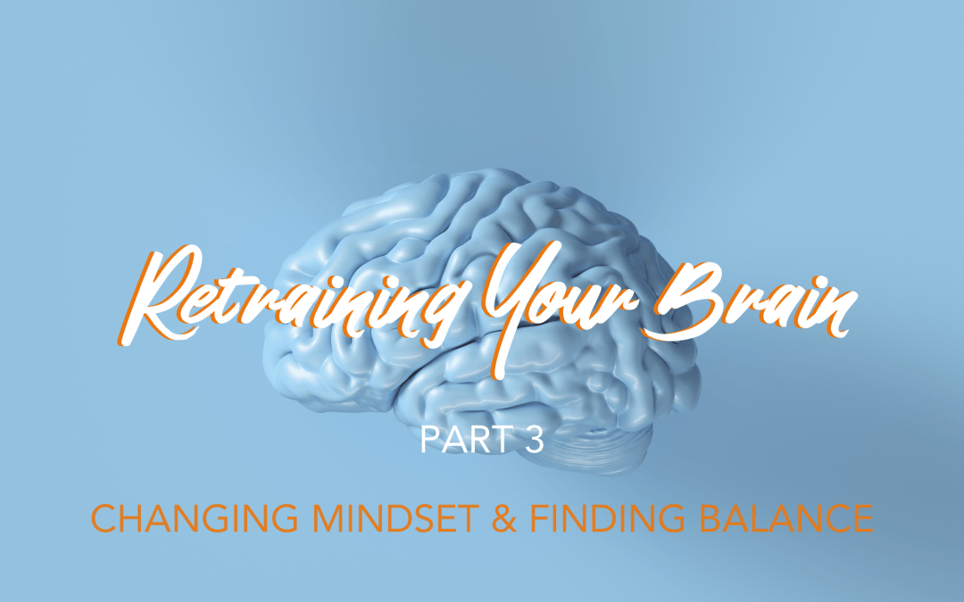 Retrain Your Brain: Part 3