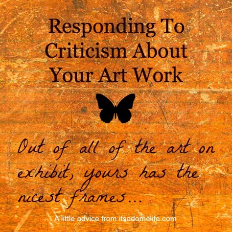 Responding to criticism about your art.