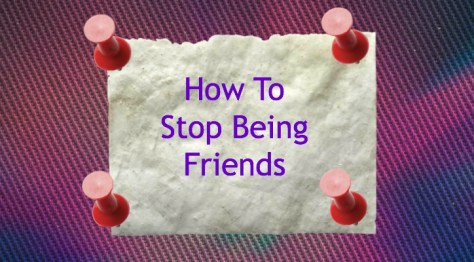 How to stop being friends