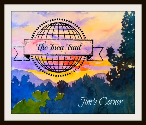 I Did The Inca Trail In 1987 - Jim's Corner