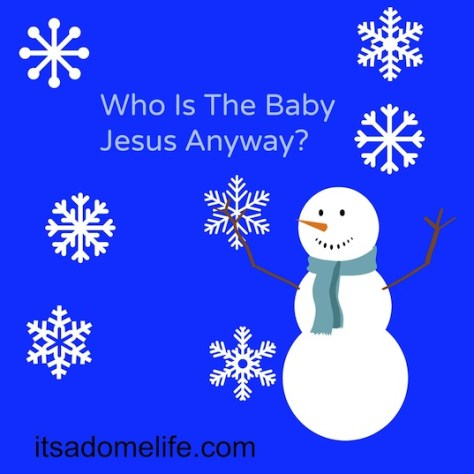 Who Is The Baby Jesus Anyway?