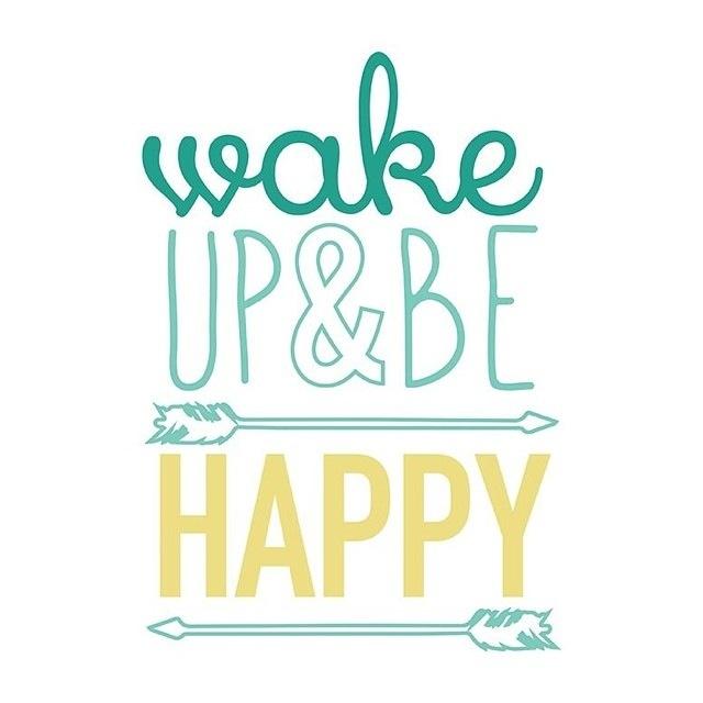 wakeupbehappy