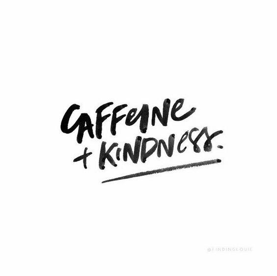 caffeine and kindness