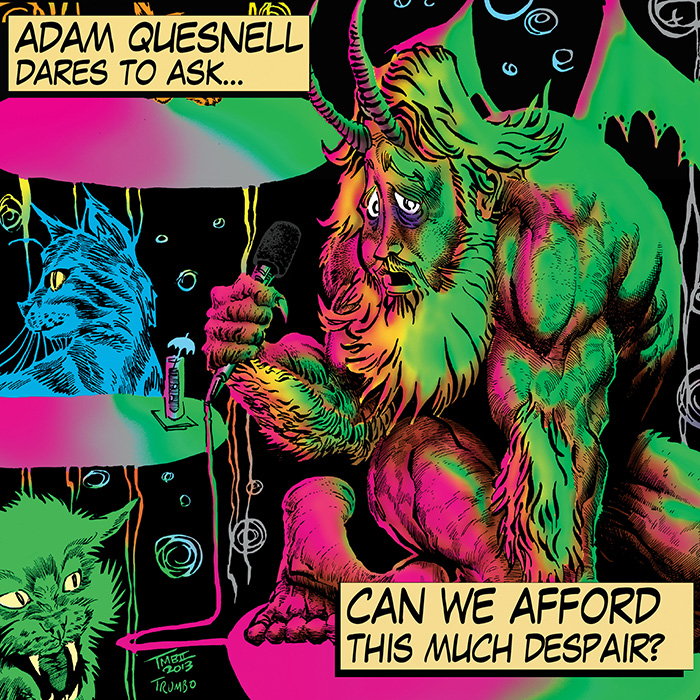 COMEDY NEWS: STAND UP! RECORDS ANSWERS ADAM QUESNELL'S QUESTION CAN WE AFFORD THIS MUCH DESPAIR WITH AN EMPHATIC YES!