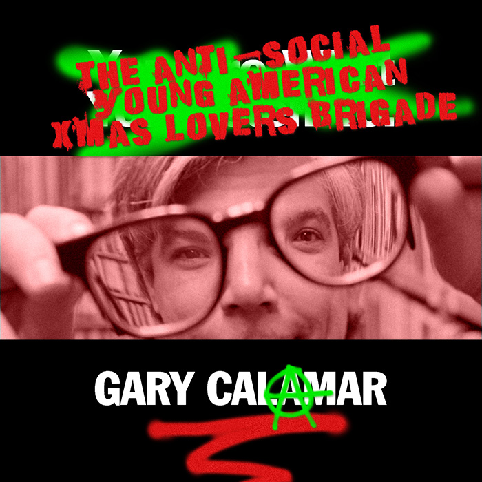 "FREE DOWNLOAD,  NEW VIDEO: CHRISTMAS ARRIVES EARLY WITH GARY CALAMAR'S "" THE ANTI-SOCIAL, YOUNG AMERICAN, CHRISTMAS LOVERS BRIGADE"""