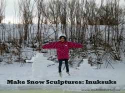 Make a Snow Sculpture: Inuksuks