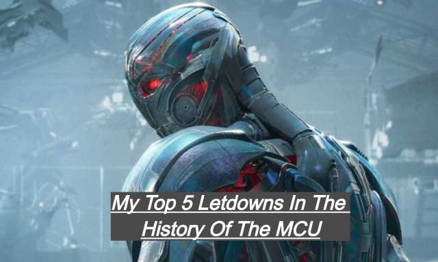 My Top 5 Letdowns In The History Of The MCU