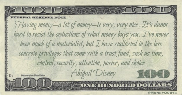 Having money — a lot of money—is very, very nice. It's damn hard to resist the seductions of what money buys you. I've never been much of a materialist Quote