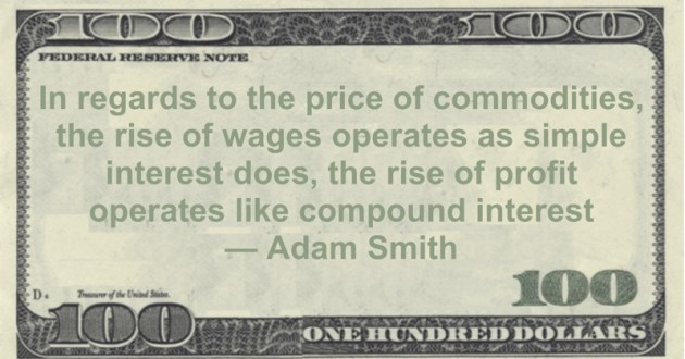 In regards to the price of commodities, the rise of wages operates as simple interest does, the rise of profit operates like compound interest Quote
