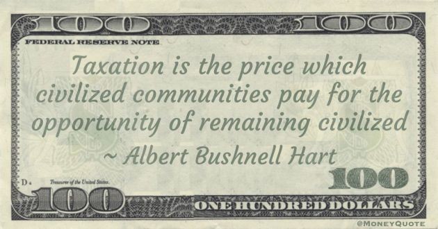 Taxation is the price which civilized communities pay for the opportunity of remaining civilized Quote